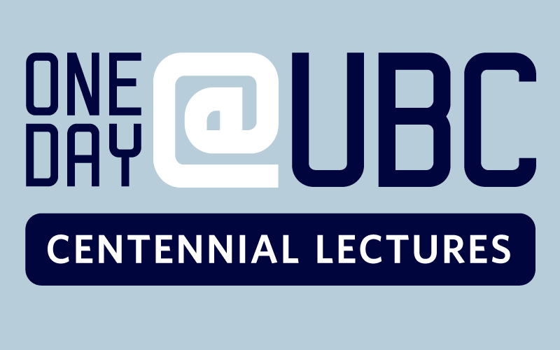 One Day at UBC Centennial Lectures